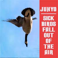 Juhyo - Sick Birds Fall Out of the Air
